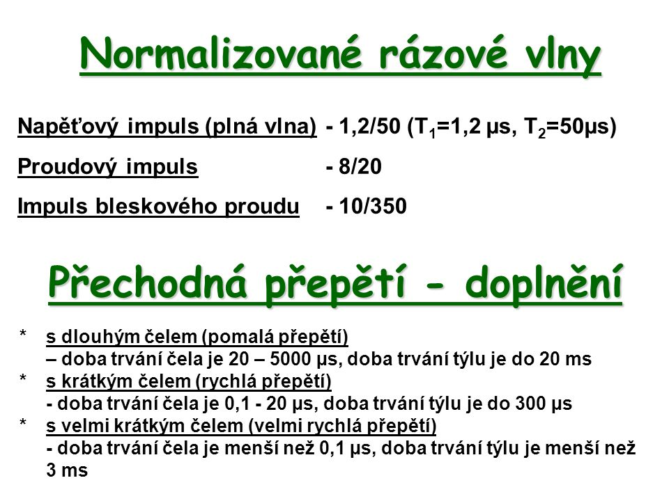 Normalizované rázové vlny Napěťový impuls (plná vlna) - 1,2/50 (T 1 =1,2 µs, T 2 =50µs) Proudový impuls- 8/20 Impuls bleskového proudu- 10/350 * s dlo