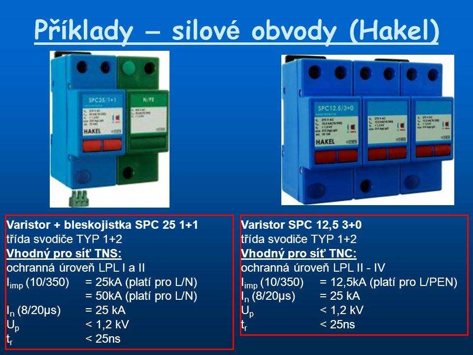 Př í klady – silov é obvody (Hakel) Varistor + bleskojistka SPC 25 1+1 třída svodiče TYP 1+2 Vhodný pro síť TNS: ochranná úroveň LPL I a II I imp (10/350)= 25kA (platí pro L/N) = 50kA (platí pro L/N) I n (8/20µs)= 25 kA U p < 1,2 kV t r < 25ns Varistor SPC 12,5 3+0 třída svodiče TYP 1+2 Vhodný pro síť TNC: ochranná úroveň LPL II - IV I imp (10/350)= 12,5kA (platí pro L/PEN) I n (8/20µs)= 25 kA U p < 1,2 kV t r < 25ns