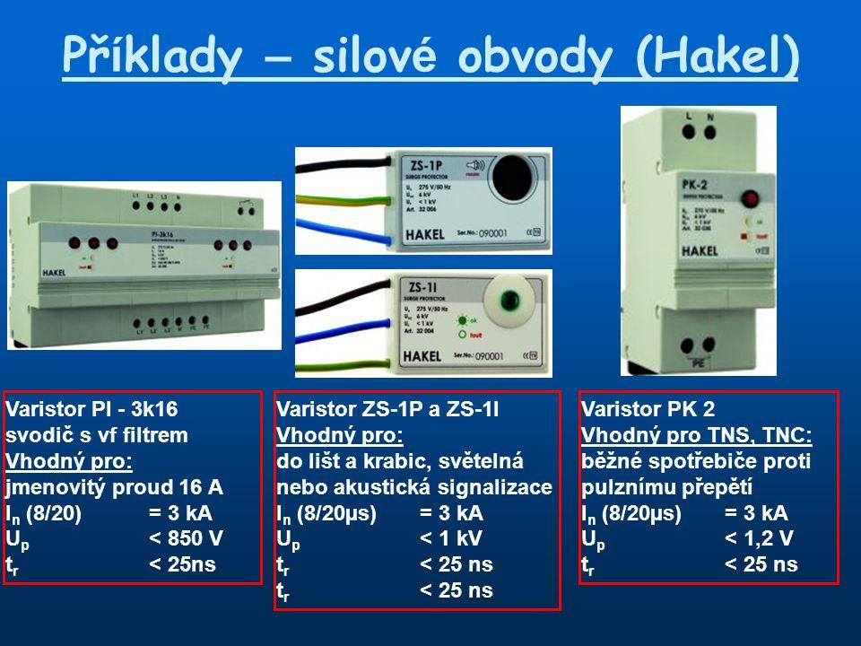 Př í klady – silov é obvody (Hakel) Varistor PI - 3k16 svodič s vf filtrem Vhodný pro: jmenovitý proud 16 A I n (8/20)= 3 kA U p < 850 V t r < 25ns Varistor ZS-1P a ZS-1I Vhodný pro: do lišt a krabic, světelná nebo akustická signalizace I n (8/20µs)= 3 kA U p < 1 kV t r < 25 ns Varistor PK 2 Vhodný pro TNS, TNC: běžné spotřebiče proti pulznímu přepětí I n (8/20µs)= 3 kA U p < 1,2 V t r < 25 ns