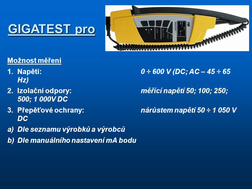 Možnost měření 1.Napětí:0 ÷ 600 V (DC; AC – 45 ÷ 65 Hz) 2.Izolační odpory:měřící napětí 50; 100; 250; 500; 1 000V DC 3.Přepěťové ochrany:nárůstem napětí 50 ÷ 1 050 V DC a)Dle seznamu výrobků a výrobců b)Dle manuálního nastavení mA bodu GIGATEST pro