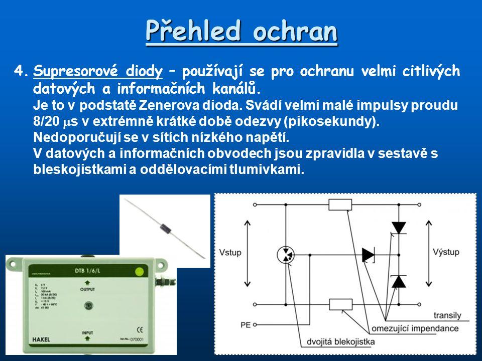 Přehled ochran 4.Supresorové diody – používají se pro ochranu velmi citlivých datových a informačních kanálů.