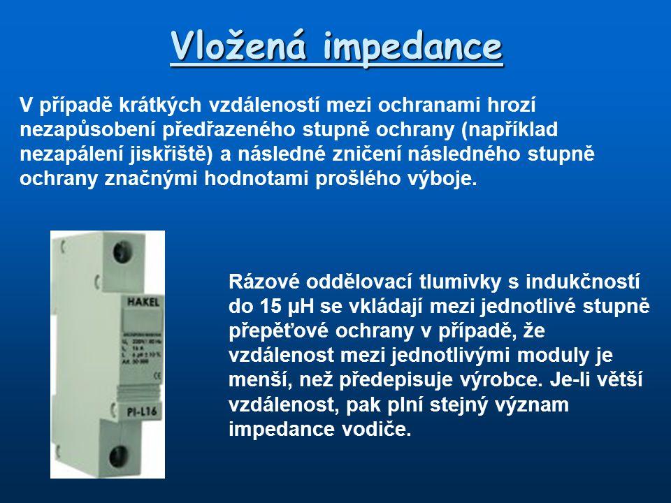 Vložená impedance Rázové oddělovací tlumivky s indukčností do 15 µH se vkládají mezi jednotlivé stupně přepěťové ochrany v případě, že vzdálenost mezi