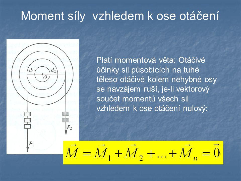 Kinetická energie tuhého tělesa Kinetická energie tělesa otáčejícího se kolem nehybné osy úhlovou rychlostí , kde J je moment setrvačnosti tělesa vzhledem k ose otáčení: