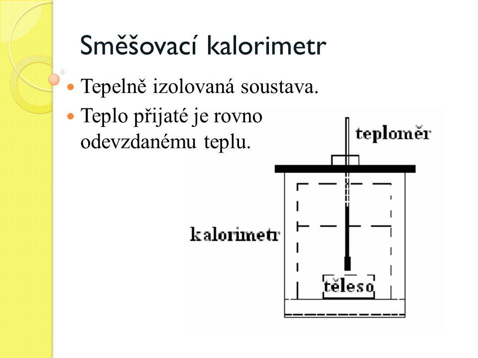 Kalorimetrická rovnice Q přijaté = Q odevzdané tvýsledná teplota t 1 počáteční teplota kalorimetru a vody t 2 teplota vložené pevné látky c 1 měrná tepelná kapacita vody c 2 měrná tepelná kapacita pevné látky