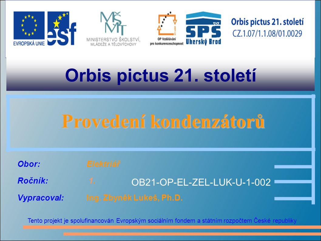 Orbis pictus 21. století Tento projekt je spolufinancován Evropským sociálním fondem a státním rozpočtem České republiky Provedení kondenzátorů Proved