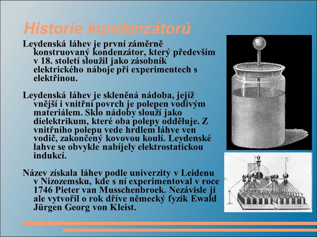 Historie kondenzátorů Leydenská láhev je první záměrně konstruovaný kondenzátor, který především v 18. století sloužil jako zásobník elektrického nábo