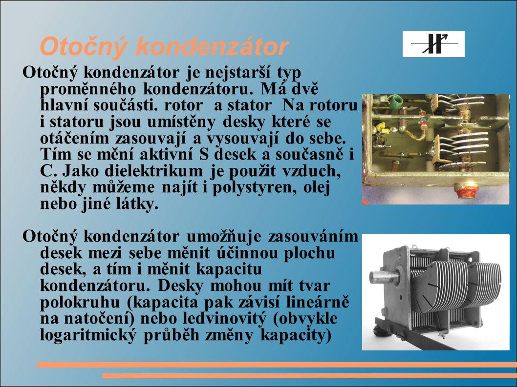 Otočný kondenzátor Otočný kondenzátor je nejstarší typ proměnného kondenzátoru. Má dvě hlavní součásti. rotor a stator Na rotoru i statoru jsou umístě