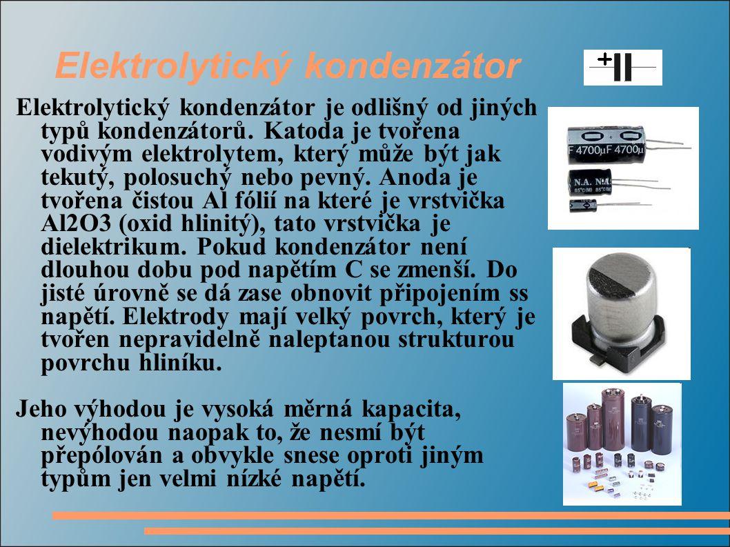 Elektrolytický kondenzátor Elektrolytický kondenzátor je odlišný od jiných typů kondenzátorů. Katoda je tvořena vodivým elektrolytem, který může být j