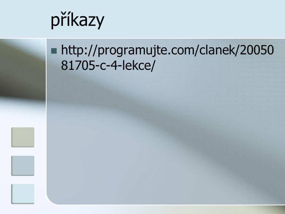 příkazy http://programujte.com/clanek/20050 81705-c-4-lekce/
