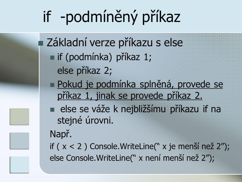 if -podmíněný příkaz Základní verze příkazu s else if (podmínka) příkaz 1; else příkaz 2; Pokud je podmínka splněná, provede se příkaz 1, jinak se pro