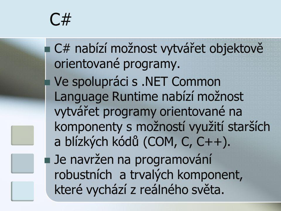 C#C# C# nabízí možnost vytvářet objektově orientované programy. Ve spolupráci s.NET Common Language Runtime nabízí možnost vytvářet programy orientova