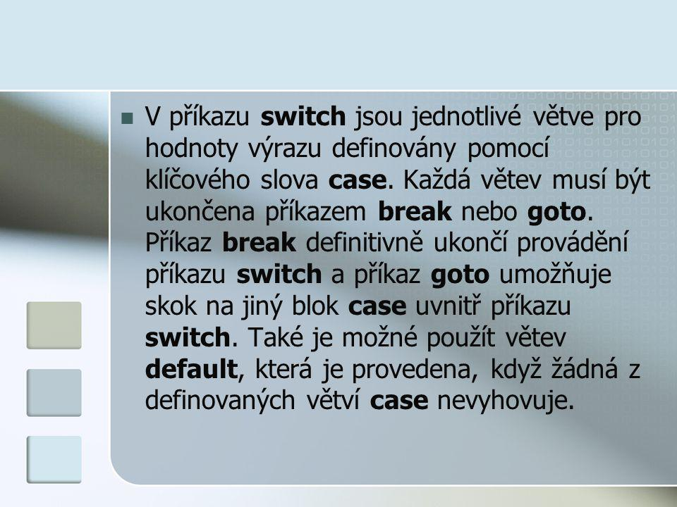 V příkazu switch jsou jednotlivé větve pro hodnoty výrazu definovány pomocí klíčového slova case. Každá větev musí být ukončena příkazem break nebo go