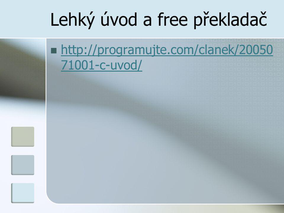 Lehký úvod a free překladač http://programujte.com/clanek/20050 71001-c-uvod/ http://programujte.com/clanek/20050 71001-c-uvod/