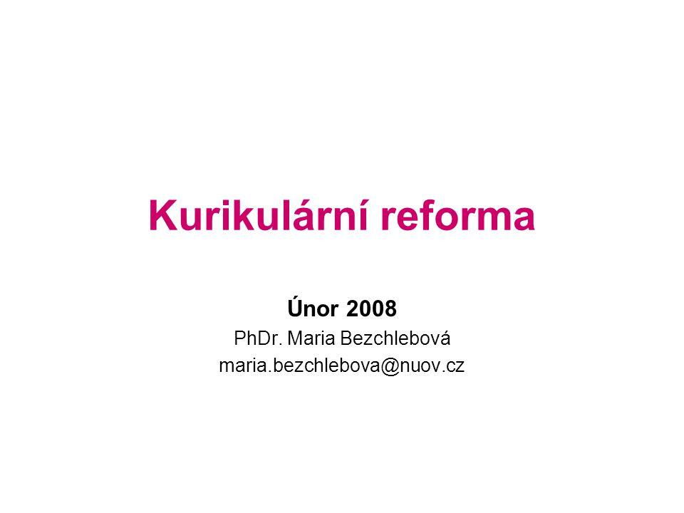 Kurikulární reforma Únor 2008 PhDr. Maria Bezchlebová maria.bezchlebova@nuov.cz