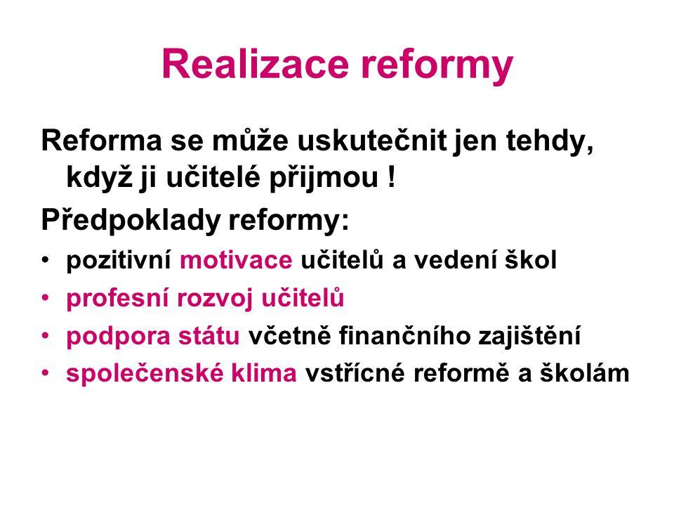 Realizace reformy Reforma se může uskutečnit jen tehdy, když ji učitelé přijmou .