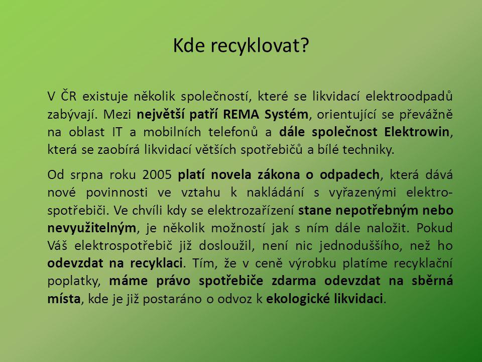 Kde recyklovat? V ČR existuje několik společností, které se likvidací elektroodpadů zabývají. Mezi největší patří REMA Systém, orientující se převážně