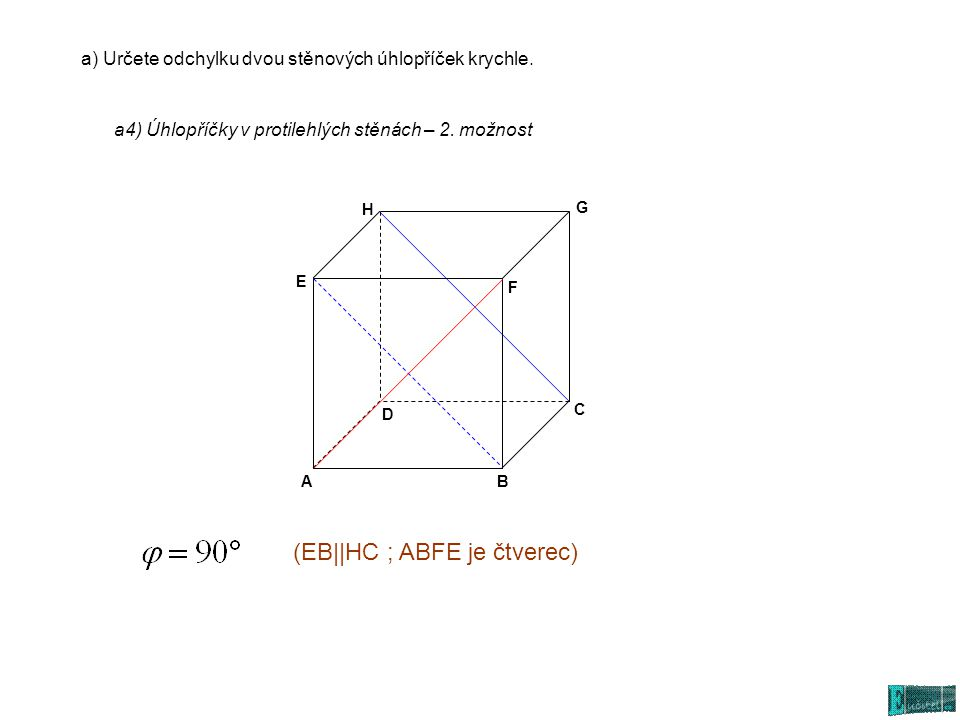 AB C D E F G H a) Určete odchylku dvou stěnových úhlopříček krychle.