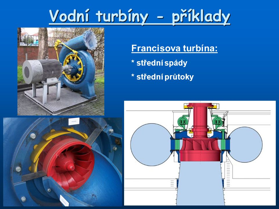 Vodní turbíny - příklady Peltonova turbína: * velké spády * malé průtoky - vhodná do horských podmínek