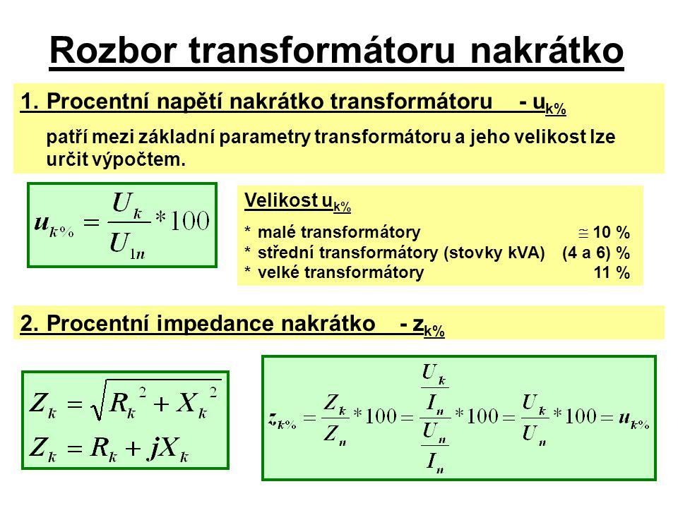 Rozbor transformátoru nakrátko 1.Procentní napětí nakrátko transformátoru- u k% patří mezi základní parametry transformátoru a jeho velikost lze určit