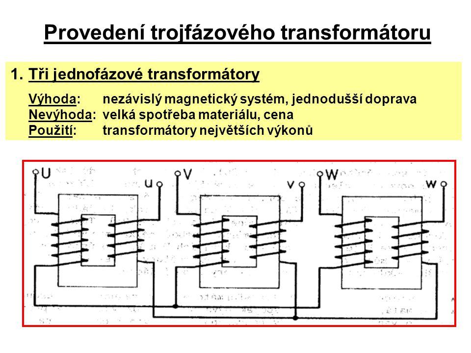 Provedení trojfázového transformátoru 1.Tři jednofázové transformátory Výhoda:nezávislý magnetický systém, jednodušší doprava Nevýhoda:velká spotřeba