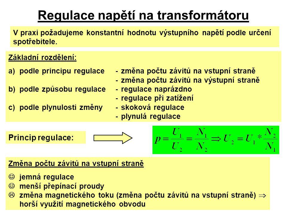 Regulace napětí na transformátoru V praxi požadujeme konstantní hodnotu výstupního napětí podle určení spotřebitele. Základní rozdělení: a)podle princ