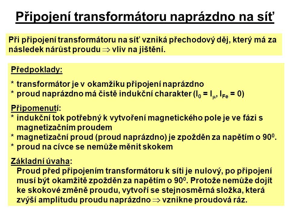 Připojení transformátoru naprázdno na síť Při připojení transformátoru na síť vzniká přechodový děj, který má za následek nárůst proudu  vliv na jišt