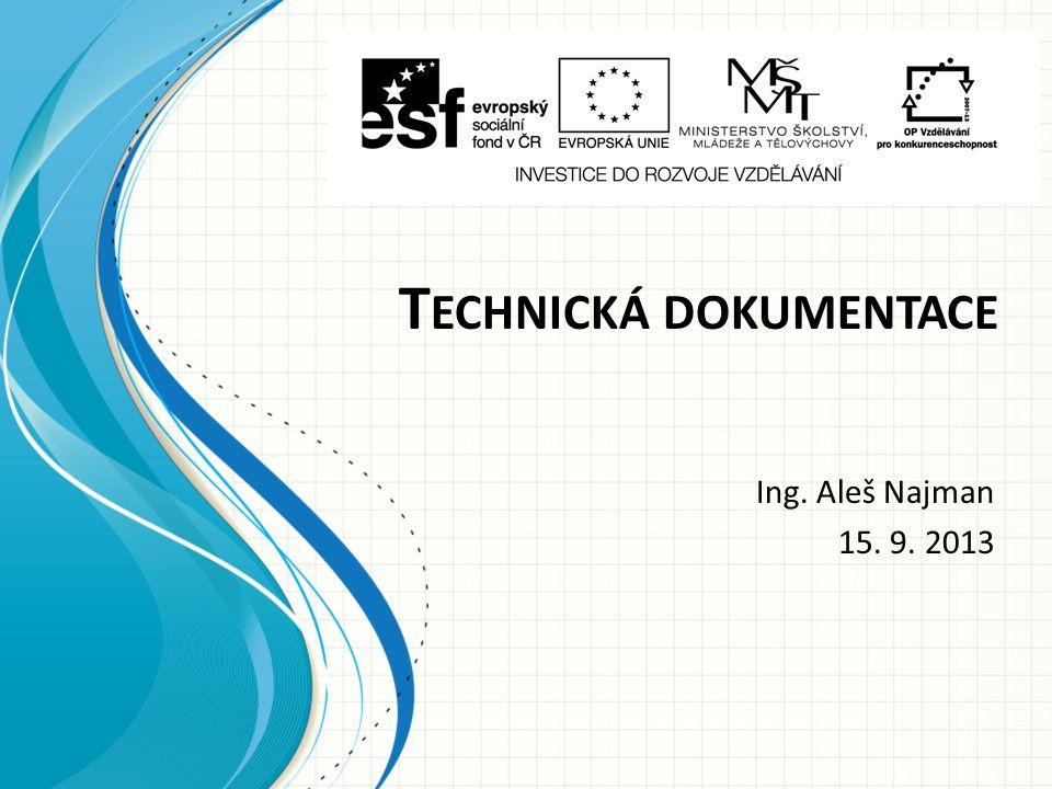 T ECHNICKÁ DOKUMENTACE Ing. Aleš Najman 15. 9. 2013