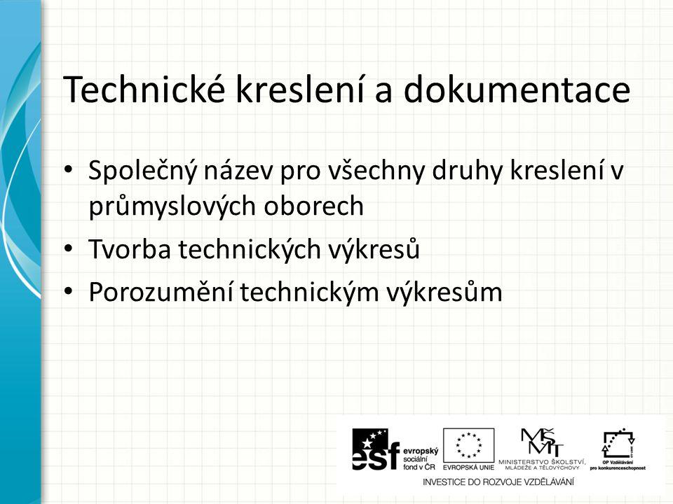 Technické kreslení a dokumentace Společný název pro všechny druhy kreslení v průmyslových oborech Tvorba technických výkresů Porozumění technickým výkresům