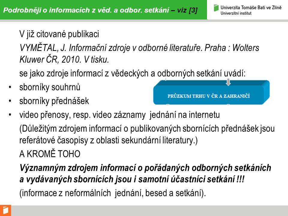 Podrobněji o informacích z věd. a odbor. setkání – viz [3] V již citované publikaci VYMĚTAL, J. Informační zdroje v odborné literatuře. Praha : Wolter