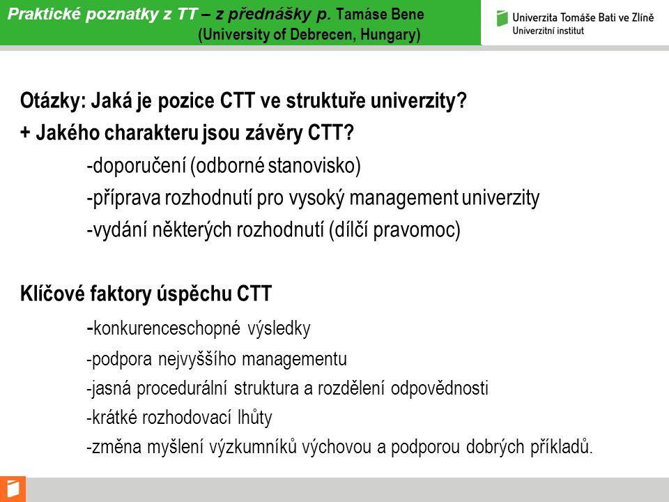 Praktické poznatky z TT – z přednášky p. Tamáse Bene (University of Debrecen, Hungary) Otázky: Jaká je pozice CTT ve struktuře univerzity? + Jakého ch