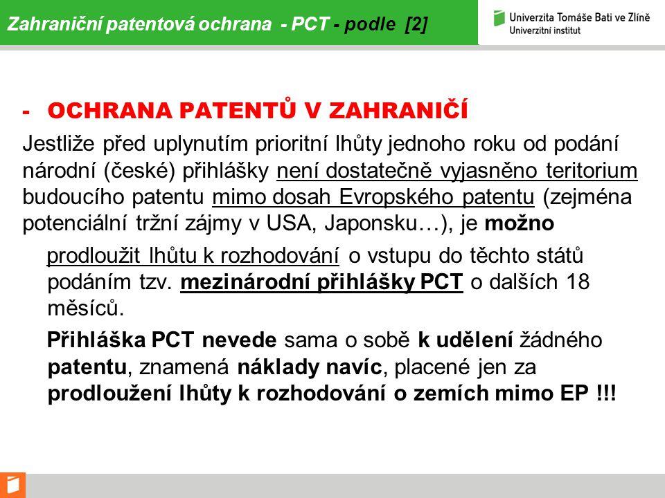 Zahraniční patentová ochrana - PCT - podle [2] -OCHRANA PATENTŮ V ZAHRANIČÍ Jestliže před uplynutím prioritní lhůty jednoho roku od podání národní (če