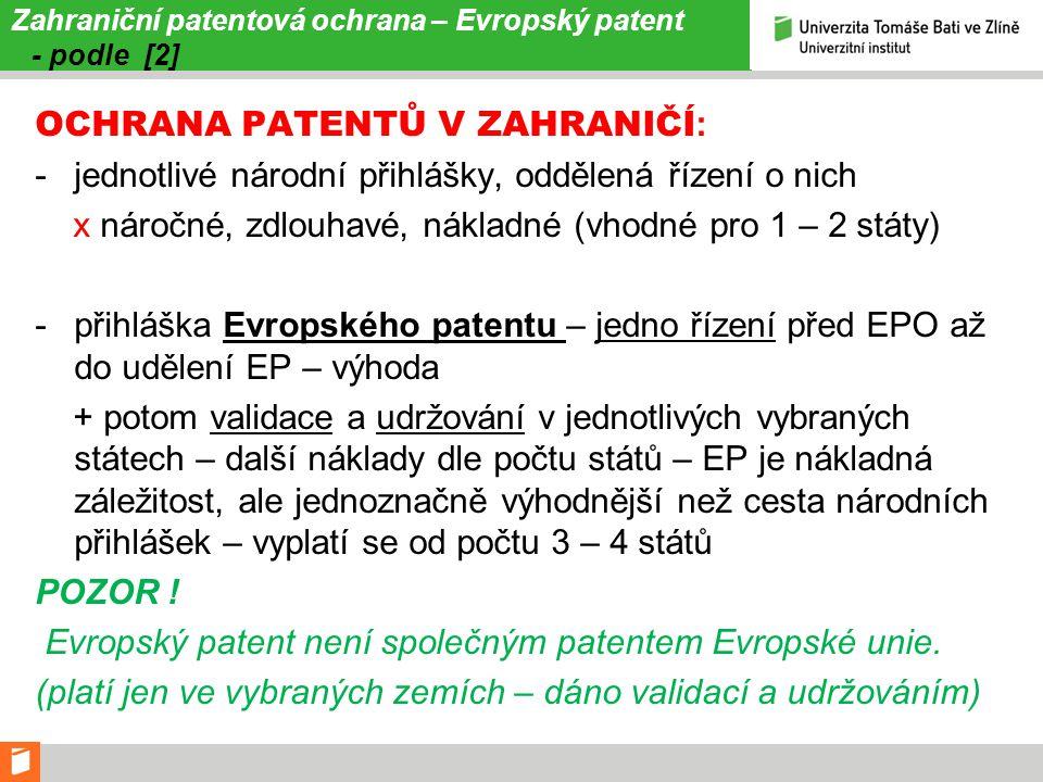 Zahraniční patentová ochrana – Evropský patent - podle [2] OCHRANA PATENTŮ V ZAHRANIČÍ : -jednotlivé národní přihlášky, oddělená řízení o nich x nároč