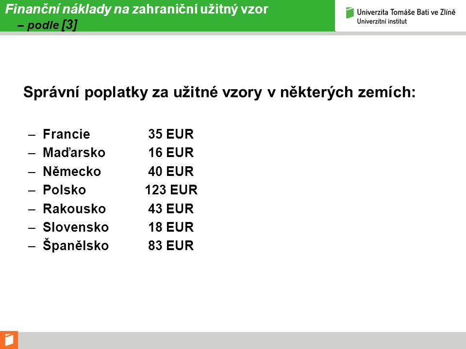 Finanční náklady na zahraniční užitný vzor – podle [3] Správní poplatky za užitné vzory v některých zemích: –Francie 35 EUR –Maďarsko 16 EUR –Německo