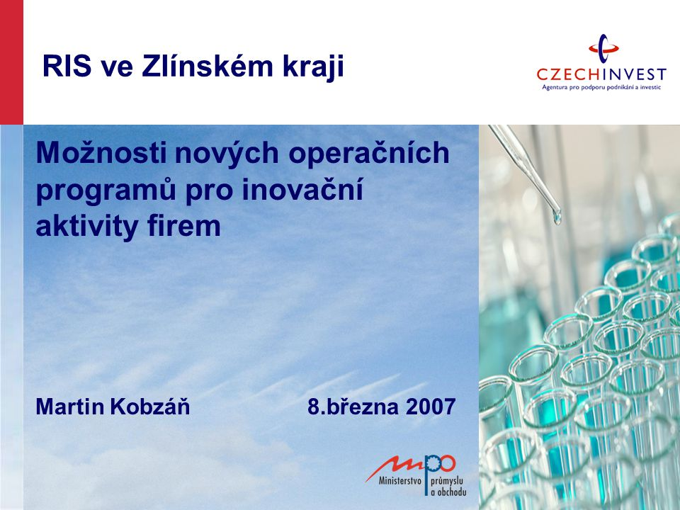 RIS ve Zlínském kraji Možnosti nových operačních programů pro inovační aktivity firem Martin Kobzáň8.března 2007