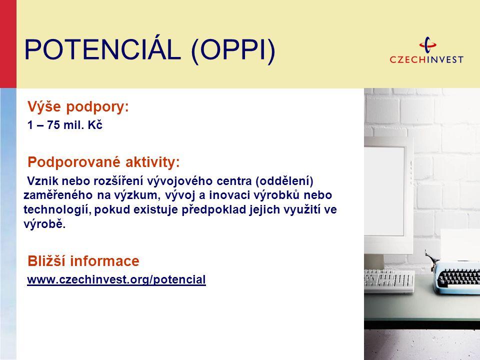 POTENCIÁL (OPPI) Výše podpory: 1 – 75 mil. Kč Podporované aktivity: Vznik nebo rozšíření vývojového centra (oddělení) zaměřeného na výzkum, vývoj a in