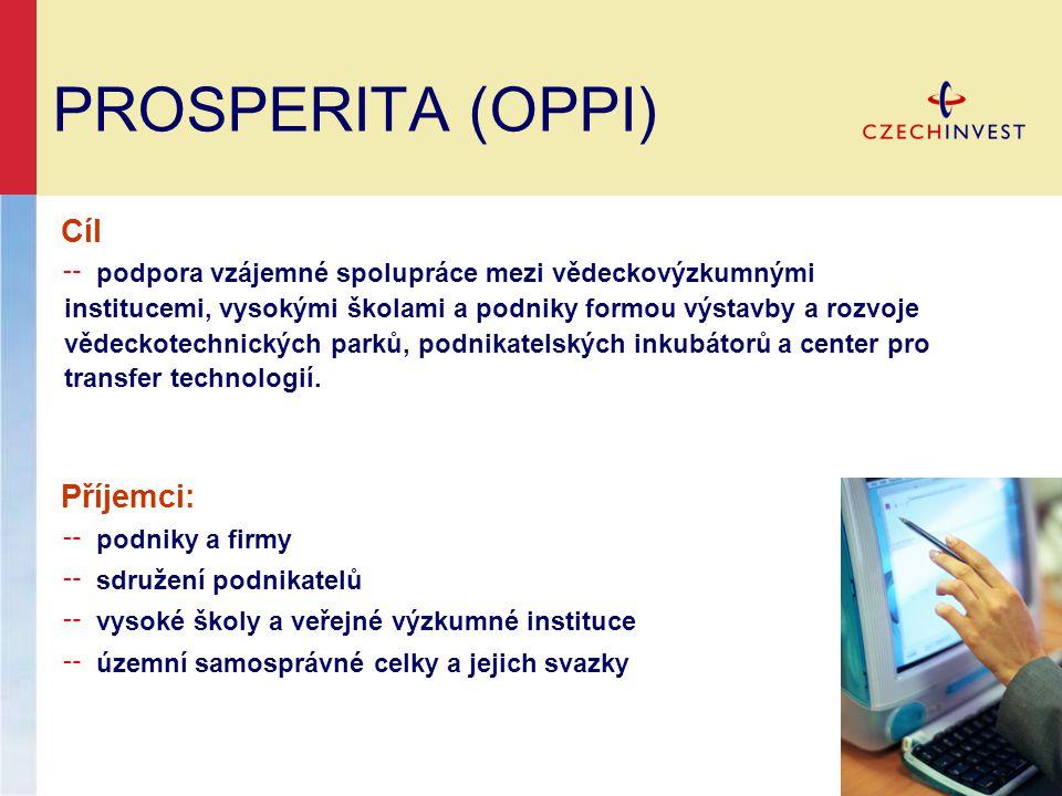 PROSPERITA (OPPI) Cíl ╌ podpora vzájemné spolupráce mezi vědeckovýzkumnými institucemi, vysokými školami a podniky formou výstavby a rozvoje vědeckotechnických parků, podnikatelských inkubátorů a center pro transfer technologií.