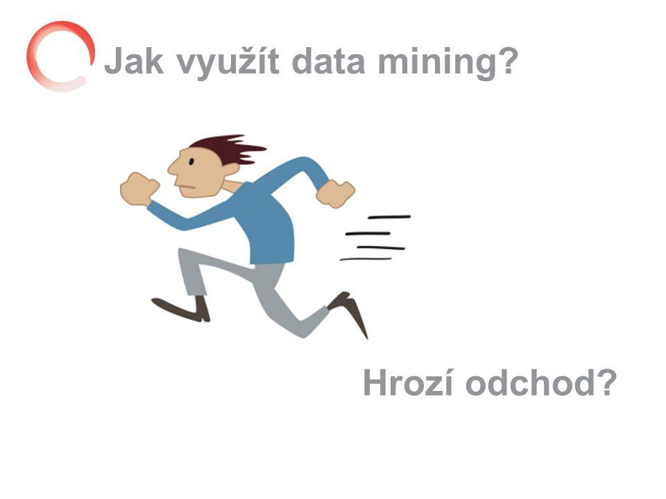Jak využít data mining Hrozí odchod