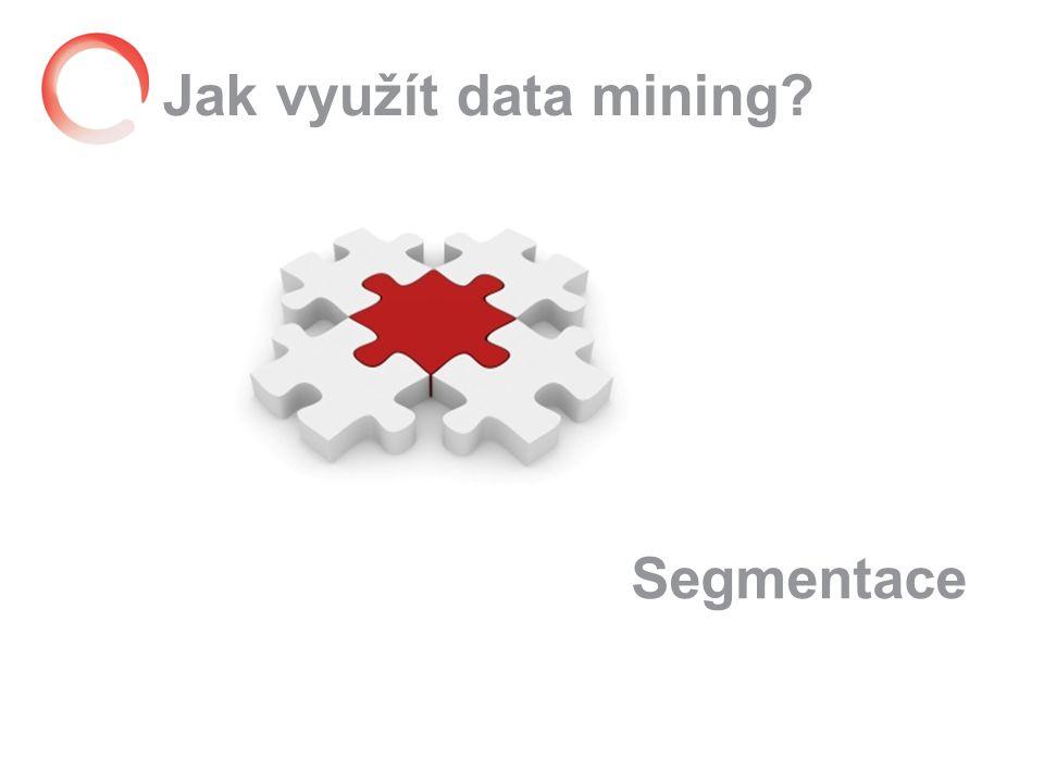 Jak využít data mining Segmentace