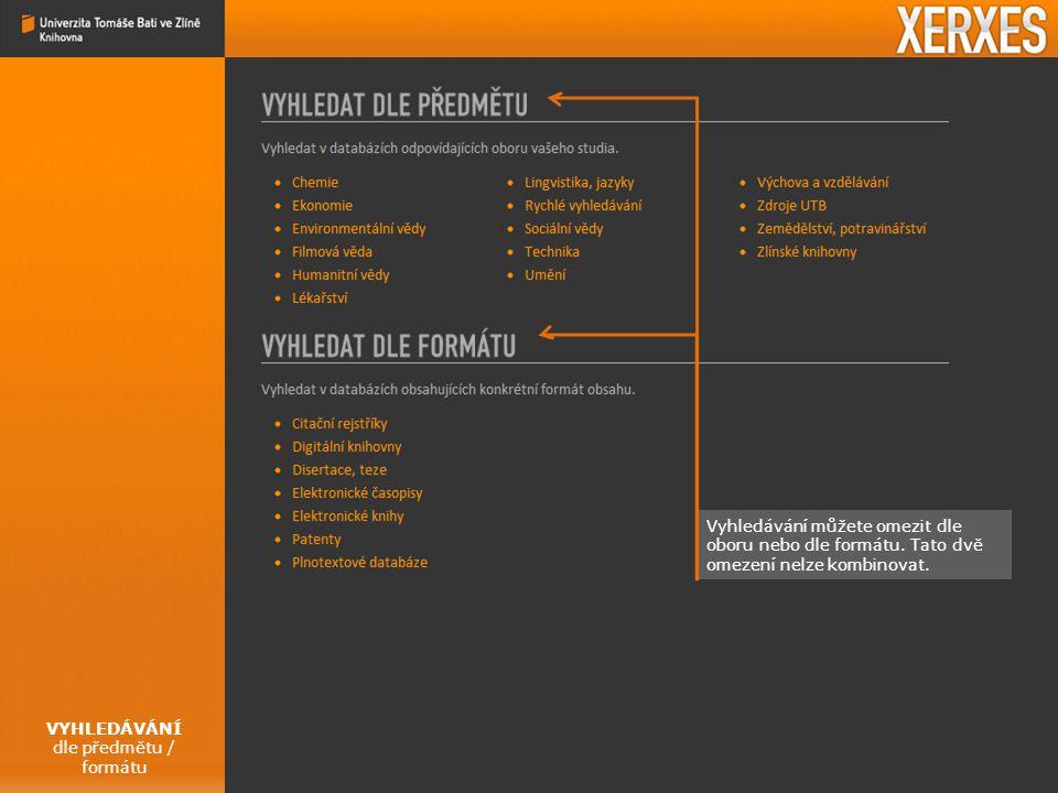 VYHLEDÁVÁNÍ dle předmětu / formátu Vyhledávání můžete omezit dle oboru nebo dle formátu.