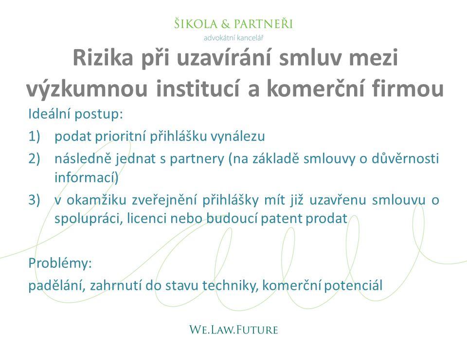 Rizika při uzavírání smluv mezi výzkumnou institucí a komerční firmou Ideální postup: 1)podat prioritní přihlášku vynálezu 2)následně jednat s partner
