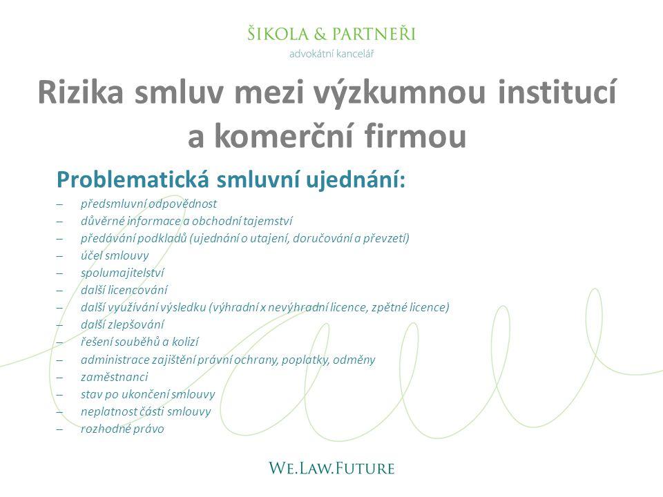 Rizika smluv mezi výzkumnou institucí a komerční firmou Problematická smluvní ujednání:  předsmluvní odpovědnost  důvěrné informace a obchodní tajem