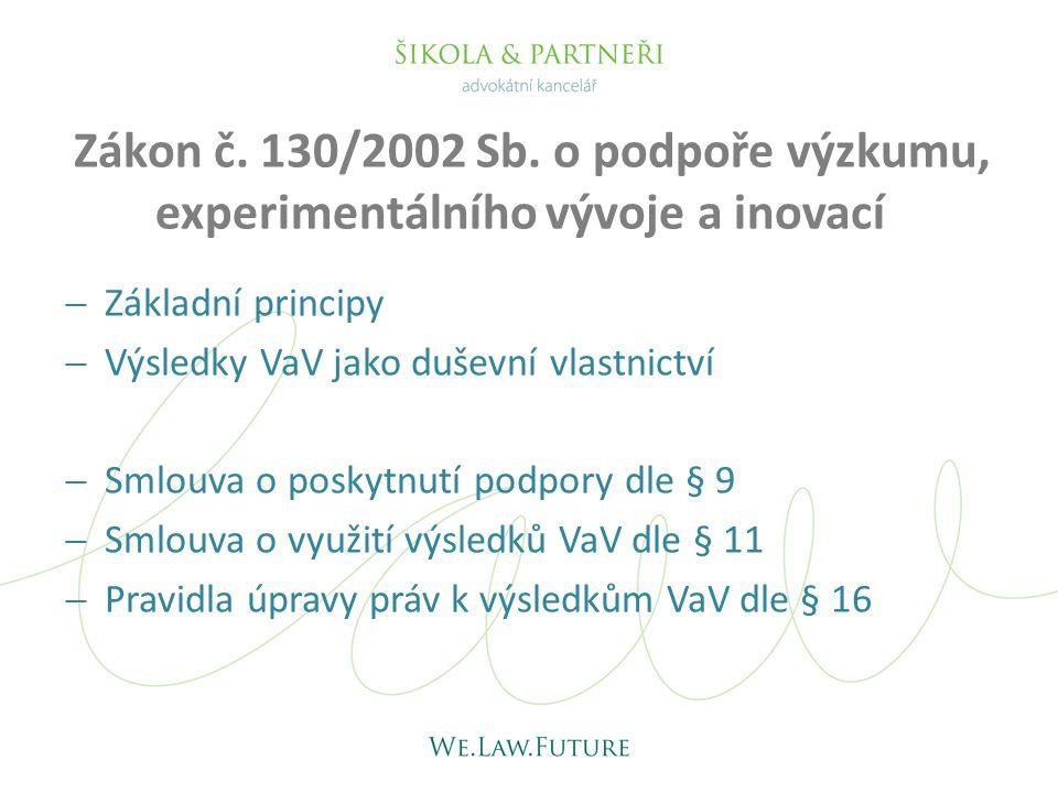Zákon č. 130/2002 Sb. o podpoře výzkumu, experimentálního vývoje a inovací  Základní principy  Výsledky VaV jako duševní vlastnictví  Smlouva o pos