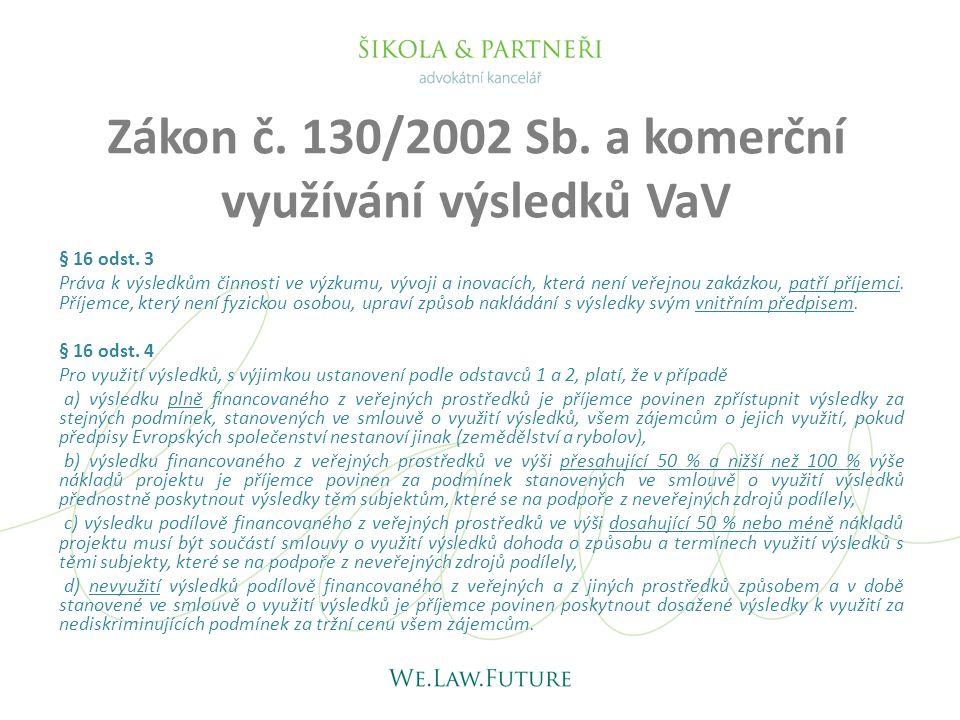 Zákon č. 130/2002 Sb. a komerční využívání výsledků VaV § 16 odst. 3 Práva k výsledkům činnosti ve výzkumu, vývoji a inovacích, která není veřejnou za