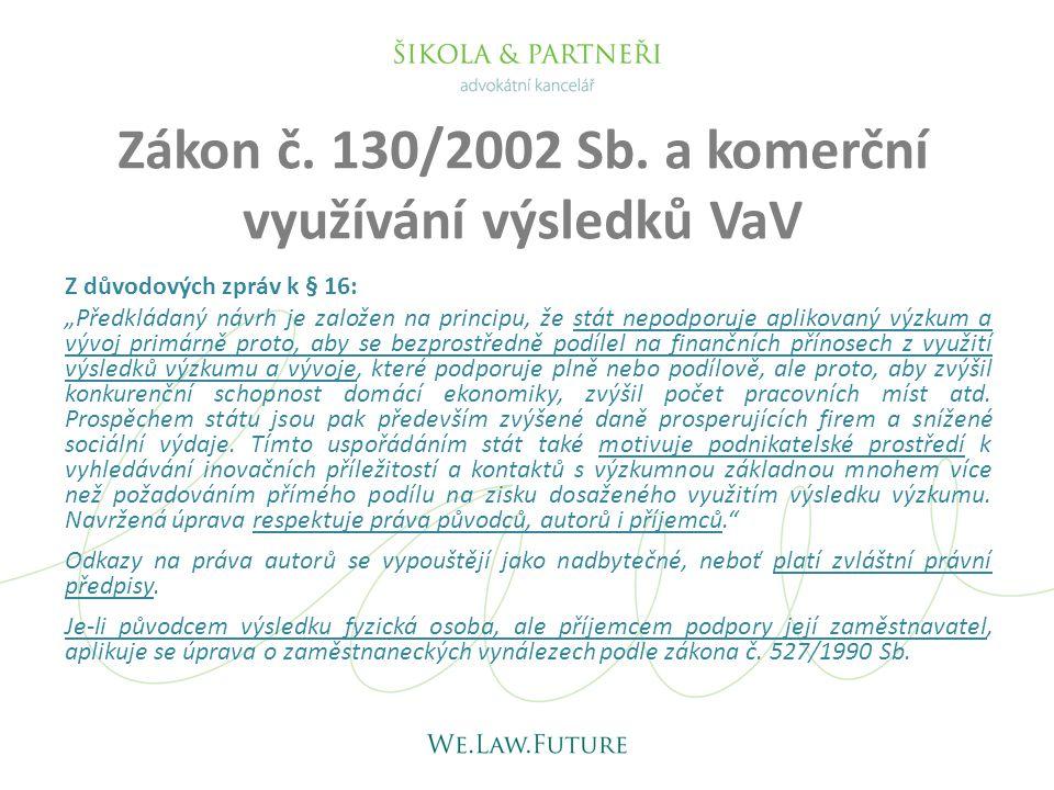 """Zákon č. 130/2002 Sb. a komerční využívání výsledků VaV Z důvodových zpráv k § 16: """"Předkládaný návrh je založen na principu, že stát nepodporuje apli"""