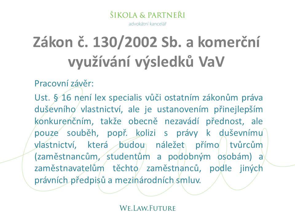 Zákon č. 130/2002 Sb. a komerční využívání výsledků VaV Pracovní závěr: Ust. § 16 není lex specialis vůči ostatním zákonům práva duševního vlastnictví