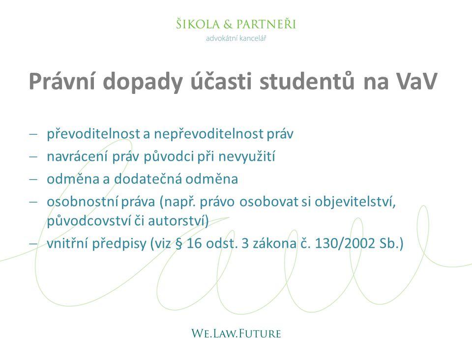 Právní dopady účasti studentů na VaV  převoditelnost a nepřevoditelnost práv  navrácení práv původci při nevyužití  odměna a dodatečná odměna  oso