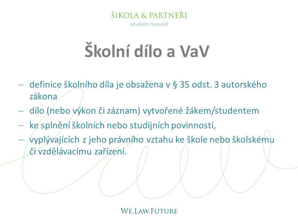 Školní dílo a VaV  definice školního díla je obsažena v § 35 odst. 3 autorského zákona  dílo (nebo výkon či záznam) vytvořené žákem/studentem  ke s
