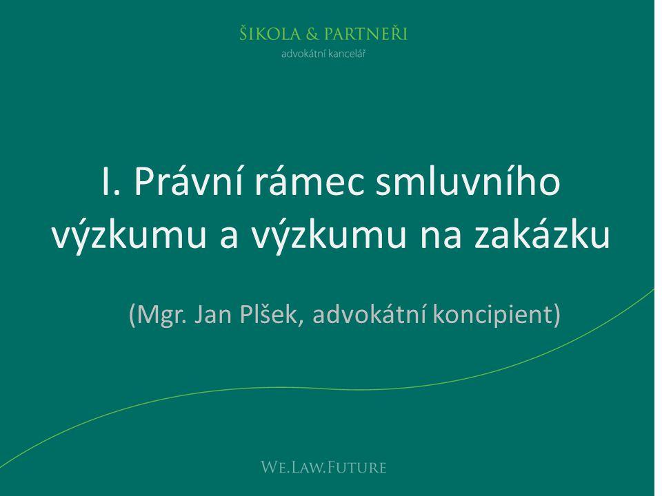 I. Právní rámec smluvního výzkumu a výzkumu na zakázku (Mgr. Jan Plšek, advokátní koncipient)