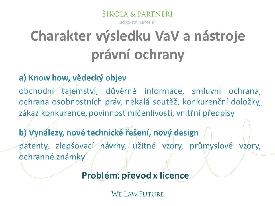 Charakter výsledku VaV a nástroje právní ochrany a) Know how, vědecký objev obchodní tajemství, důvěrné informace, smluvní ochrana, ochrana osobnostní