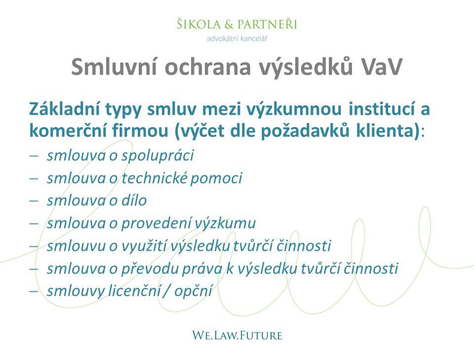Smluvní ochrana výsledků VaV Základní typy smluv mezi výzkumnou institucí a komerční firmou (výčet dle požadavků klienta):  smlouva o spolupráci  sm